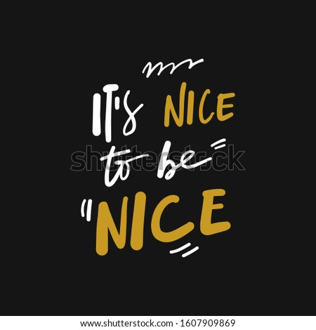 It's nice to be nice. Hand lettering inspirational quote for your design