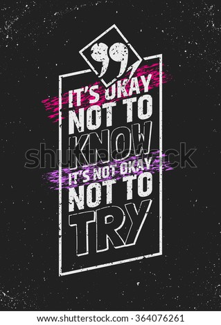 it's okay not to know  it's not