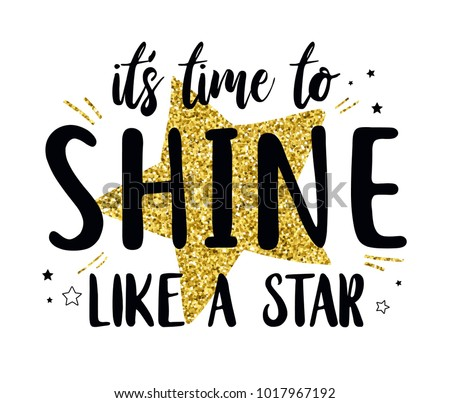 It's time to shine like a star slogan and star with gold glitter vector.