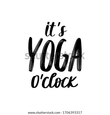 It's yoga o'clock - vector Inspirational , handwritten quote. Motivation lettering inscription for t-shirt print, bags, mats, yoga studio or fitness club. Foto stock ©