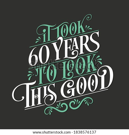 It took 60 years to look this good - 60 Birthday and 60 Anniversary celebration with beautiful calligraphic lettering design. Zdjęcia stock ©