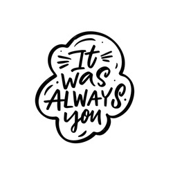 It was always you. Hand drawn black color lettering phrase. Vector illustration.