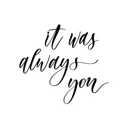 It was always you - hand drawn calligraphy inscription.
