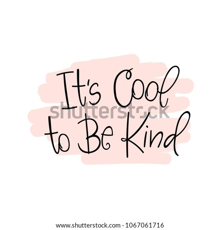 Its Cool to Be Kind. Vector poster calligraphy with phrase and abstract decor. Handdrawn brush elements,soft palette. Isolated typography motivational card. Design lettering for t-shirt,sticker,print.