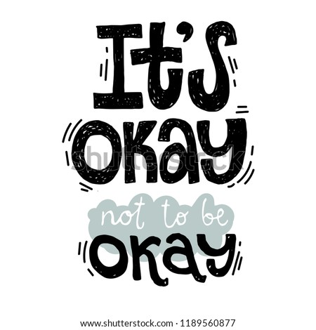 Its OK not to be OK - unique vector hand drawn inspirational, positive quote for persons suffering from personality disorder and Mental Health Awareness Month. Phrase for posters, t-shirts, wall art.