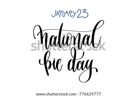 january 23 - national pie day - hand lettering inscription text to winter holiday design, calligraphy vector illustration