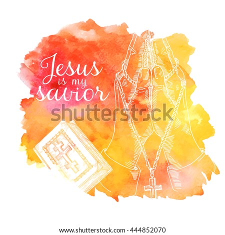 jesus is my savior, Bible book, hands prayer, hands prayer, religious illustration  from the bible  and Jesus on watercolor background