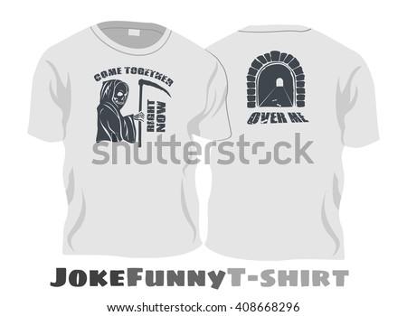 joke funny t shirt   grim