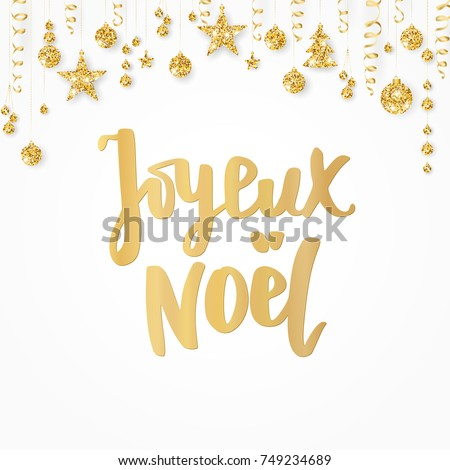 Joyeux noel card. Merry Christmas french quote on white. Hand drawn lettering. Golden glitter border with hanging balls, stars and ribbons. For Christmas banners, posters, gift tags and labels.