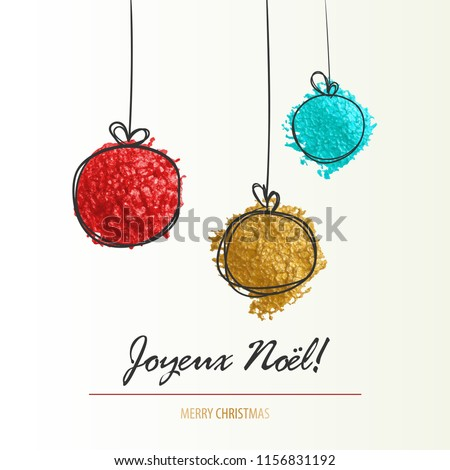 Joyeux Noel - Merry Christmas in France. Christmas ball greeting doodle card. Holiday splash smear simple background. Seasonal winter party invitation.
