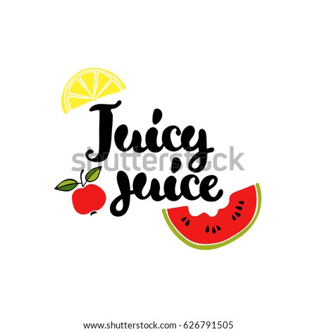Juicy juice. Lettering. Fruits: lemon, watermelon, apple. Isolated vector object on white background.