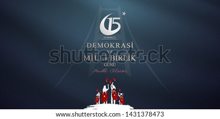 July 15, the day of democracy and national unity, (15 temmuz, demokrasi ve milli birlik gunu.) vector illustration.