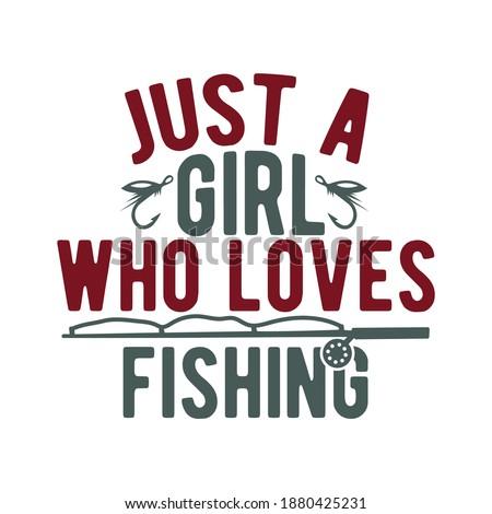 Just A Girl Who Loves Fishing. Fishing Design, Fishing Lovers, Funny Fishing, Typography Lettering Design, Printing For T shirt, Banner, Poster, Mug Etc, Vector Illustration