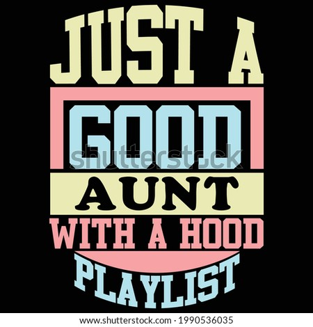 just a good aunt with a hood playlist, best aunt ever, typography lettering design, printing for t shirt, banner, poster, mug etc, vector illustration