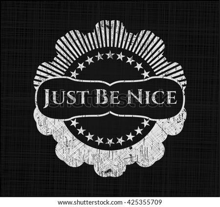 Just Be Nice chalk emblem, retro style, chalk or chalkboard texture