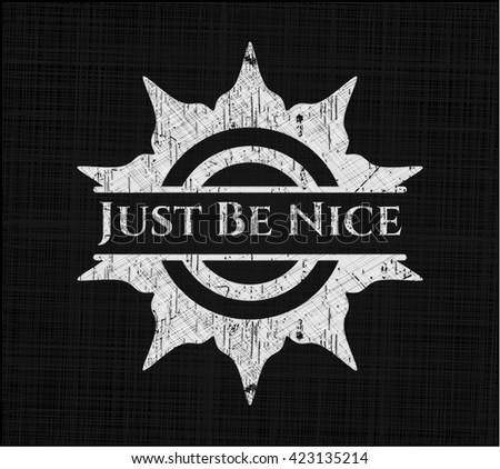 Just Be Nice chalk emblem written on a blackboard