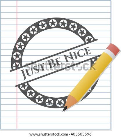 Just Be Nice drawn with pencil strokes