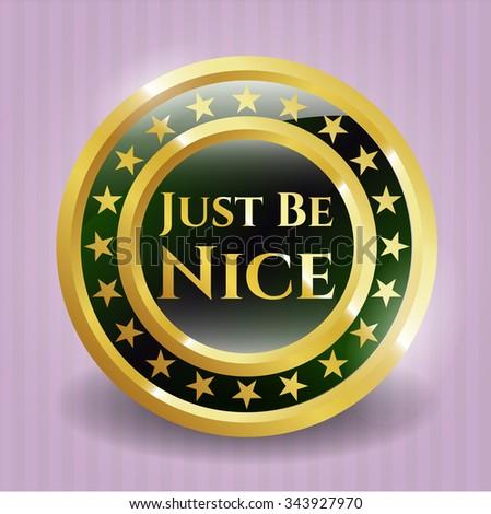 Just Be Nice gold badge or emblem