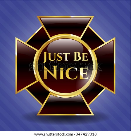 Just Be Nice gold shiny badge