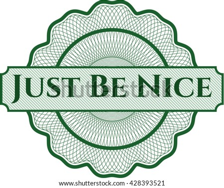 Just Be Nice inside a money style rosette