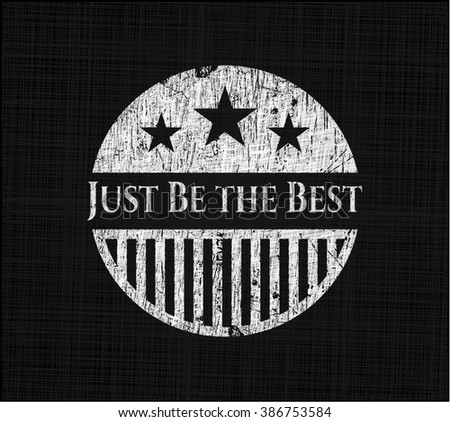 Just Be the Best chalk emblem, retro style, chalk or chalkboard texture