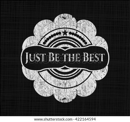 Just Be the Best chalk emblem written on a blackboard