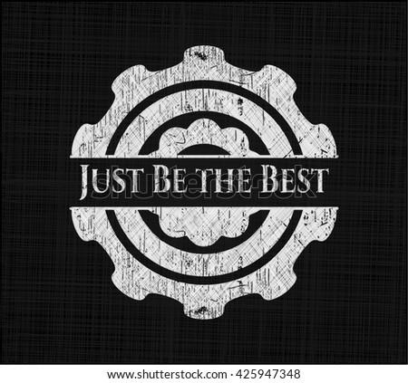 Just Be the Best written on a chalkboard