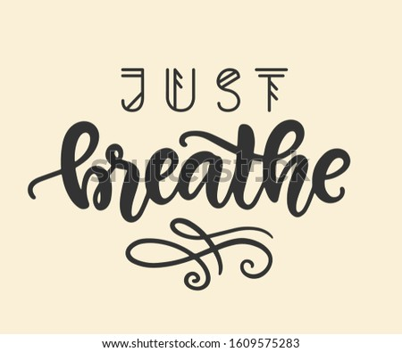 Just breathe hand lettering. Inspirational quote. Vector modern brush calligraphy. Balance, wellbeing, mindfulness concept. Vintage style