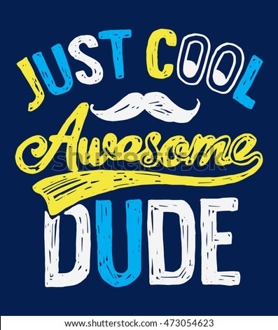 just cool awesome dude slogan a