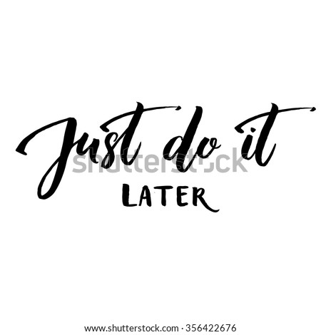 just do it later fun