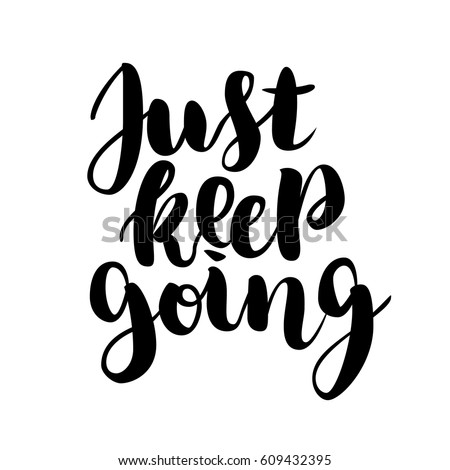 Just keep going lettering quote card. Vector illustration with slogan. Template design for poster, greeting card, t-shirts, prints, banners isolated on white