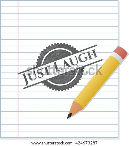 Just Laugh drawn in pencil