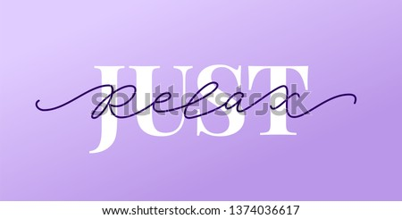 Just relax. Fashion typography quote. Modern calligraphy text mean keep calm and just relax, take care of yourself. Design print for girls t shirt label card, type poster banner. Vector illustration.