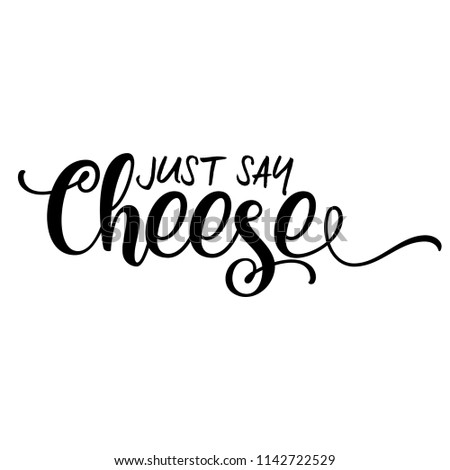Just say Cheese - funny hand drawn calligraphy text. Good for fashion shirts, poster, gift, or other printing press. Motivation quote. ストックフォト ©