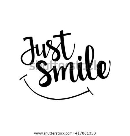 Just smile handwritten lettering. Inspirational quote. Vector calligraphy isolated on white background for your design