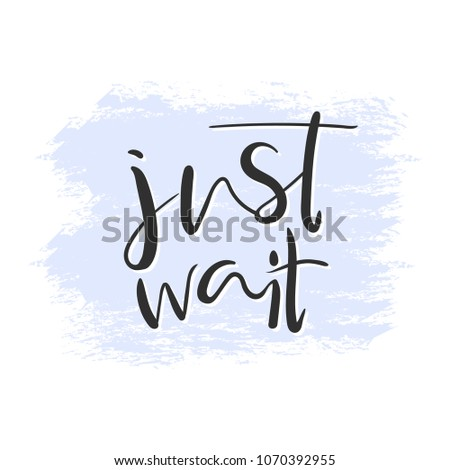 just wait quote  inspirational