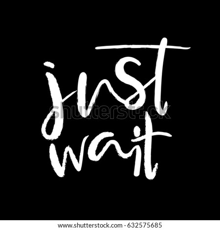 just wait typography poster