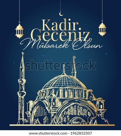 Kadir geceniz mubarek olsun. Kadir gecesi. May your qadr night be blessed.