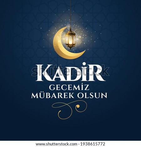 Kadir gecesi mübarek olsun. Translation: God Bless magnitude night, Muslim Holiday