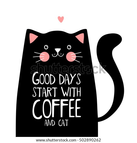 Kawaii black cat with coffee lettering. Good days start with coffee and cat. Black character cat