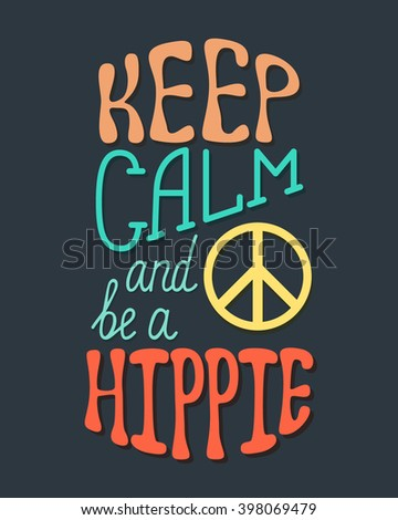 Keep calm and be a hippie. Inspirational quote about hippy. Modern calligraphy phrase with  sign peace. Lettering in boho style for print and posters. Hippie quotes collection.