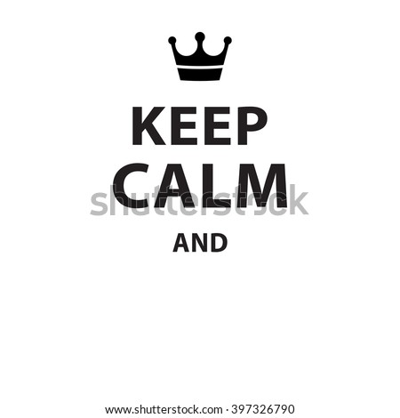 Keep calm and... blank poster - Isolated Vector Illustration