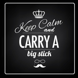 Keep calm and carry a big stick blackboard type treatment EPS 10 vector, grouped for easy editing. No open shapes or paths.