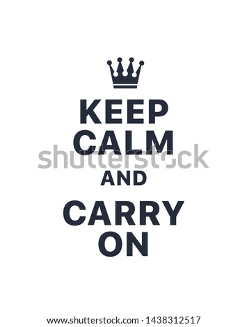 Keep calm and carry on. Creative poster concept. Typography poster. Card of invitation. Motivation. Modern lettering inspirational quote isolated on white background Stock photo ©