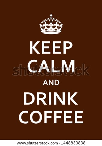 Keep Calm And Drink Coffee Brown Poster With Crown