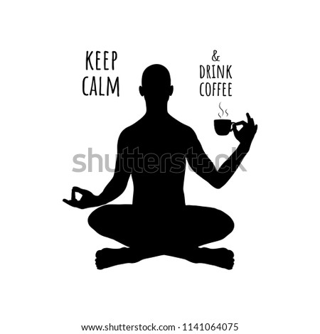 Keep calm and drink coffee. Vector motivation illustration with yoga man