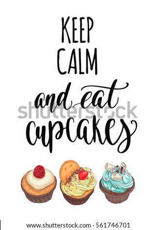 Keep calm and eat cupcakes. Decorative vector illustration and handwritten brush lettering quote for your design. Different tasty desserts with berries, cream and sweet decor on white background.