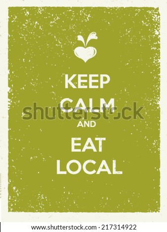 keep calm and eat local....