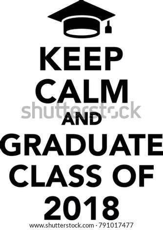 Keep calm and graduate class of 2018 with mortarboard