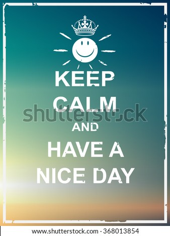 Keep calm and have a nice day poster for greeting,card,web page,multipurpose